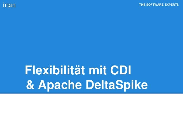 THE SOFTWARE EXPERTS Flexibilität mit CDI & Apache DeltaSpike