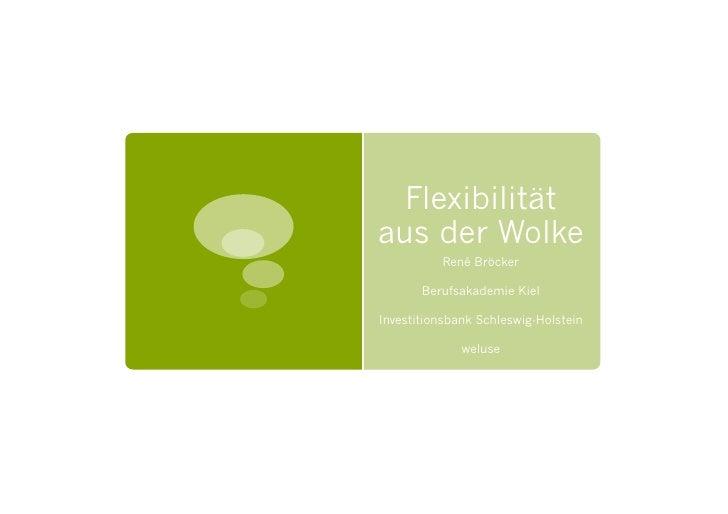 Flexibilität aus der Wolke           René Bröcker         Berufsakademie Kiel  Investitionsbank Schleswig-Holstein        ...