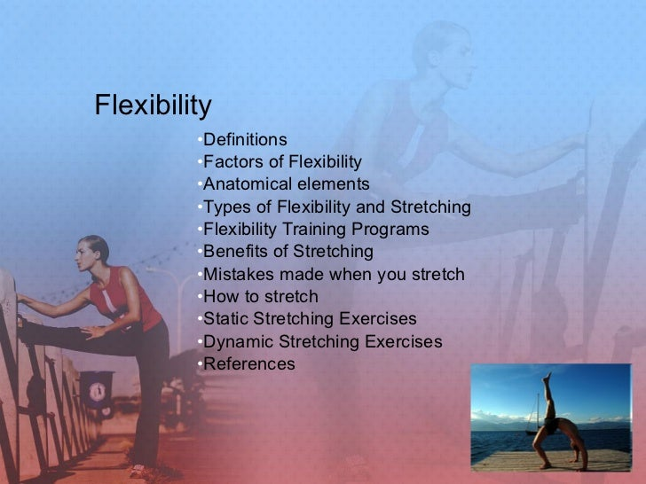 Flexibility <ul><li>Definitions </li></ul><ul><li>Factors of Flexibility </li></ul><ul><li>Anatomical elements </li></ul><...