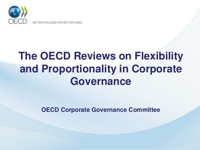 The OECD Reviews on Flexibility and Proportionality in Corporate Governance OECD Corporate Governance Committee