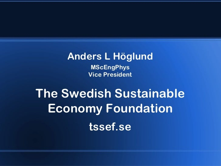 Anders L Höglund         MScEngPhys        Vice PresidentThe Swedish Sustainable  Economy Foundation        tssef.se