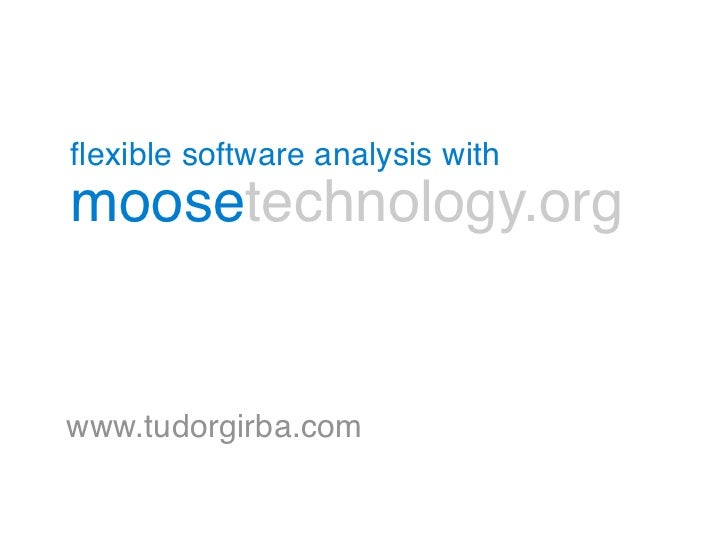 flexible software analysis withmoosetechnology.orgwww.tudorgirba.com
