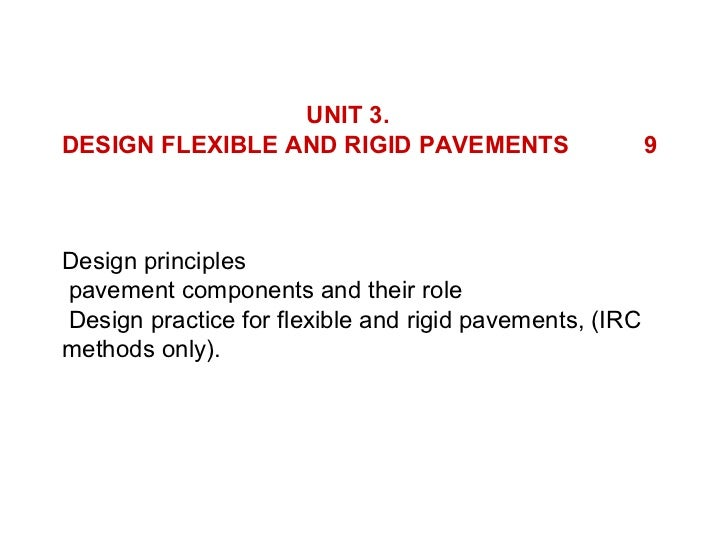 UNIT 3.DESIGN FLEXIBLE AND RIGID PAVEMENTS                      9Design principlespavement components and their roleDesign...