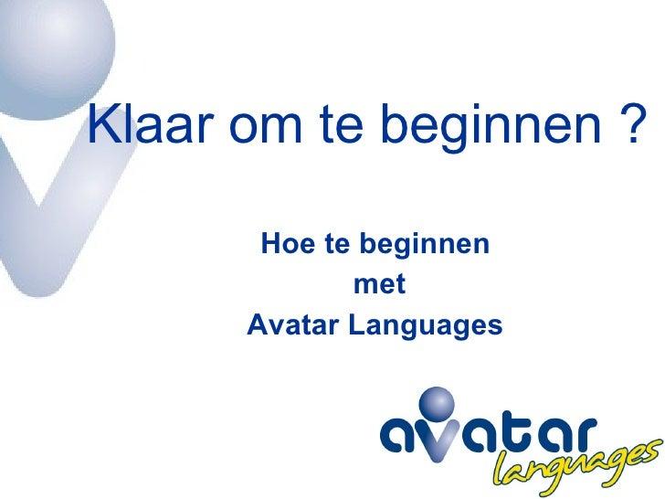Klaar om te beginnen ? Hoe te beginnen  met Avatar Languages