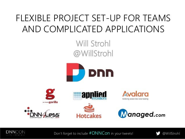 FLEXIBLE PROJECT SET-UP FOR TEAMS  AND COMPLICATED APPLICATIONS  Will Strohl  @WillStrohl  Don't forget to include #DNNCon...