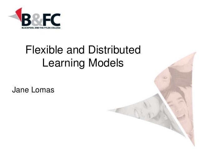 Flexible and Distributed Learning Models Jane Lomas