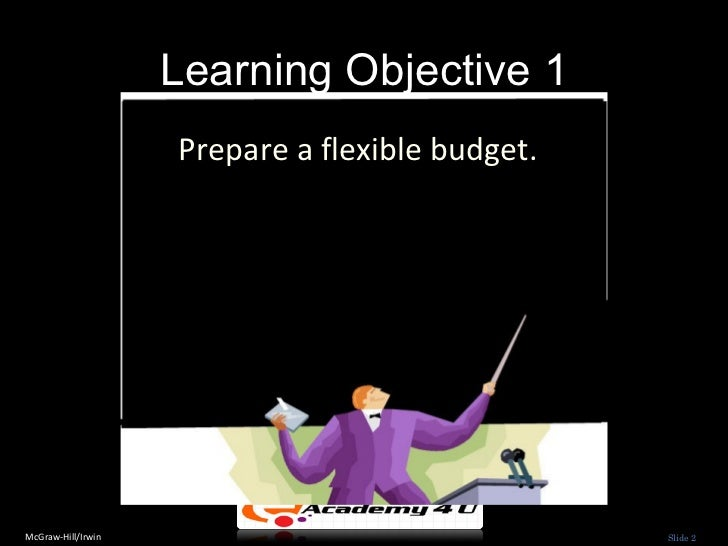 flexible budgets and performance analysis Flexible budgets and performance analysis chapter 9 learning objective 1 prepare a flexible budget planning budgets are prepared for a single, planned level of activity .
