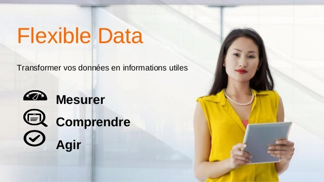 1 Orange Business Services Flexible Data Transformer vos données en informations utiles Mesurer Comprendre Agir