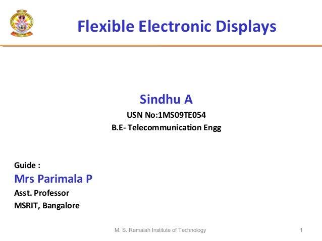 M. S. Ramaiah Institute of Technology 1Flexible Electronic DisplaysSindhu AUSN No:1MS09TE054B.E- Telecommunication EnggGui...