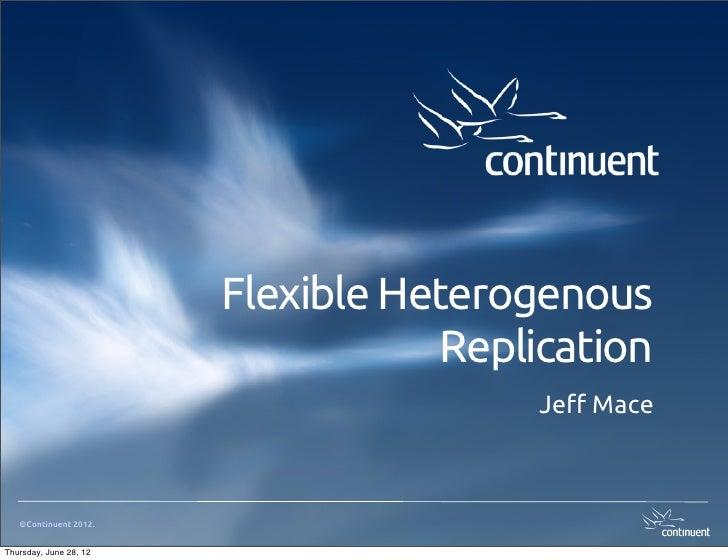 Flexible Heterogenous                                    Replication                                        Je! Mace   ©Co...