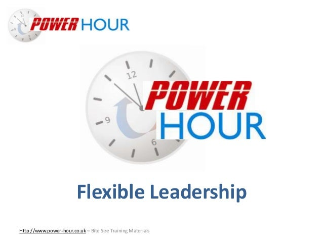 Flexible Leadership Http://www.power-hour.co.uk – Bite Size Training Materials Flexible Leadership