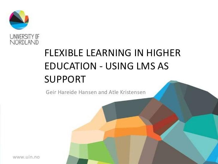 FLEXIBLE LEARNING IN HIGHEREDUCATION - USING LMS ASSUPPORTGeir Hareide Hansen and Atle Kristensen