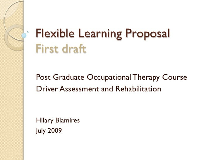 Flexible Learning Proposal First draft  Post Graduate Occupational Therapy Course Driver Assessment and Rehabilitation   H...