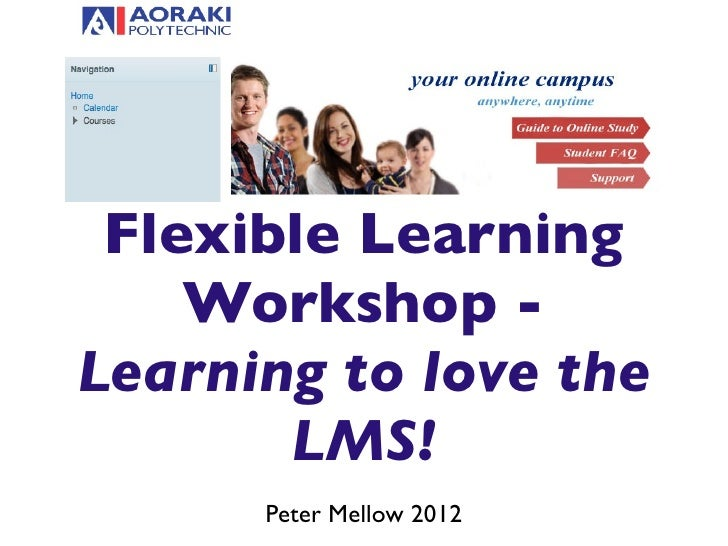 Flexible Learning    Workshop -Learning to love the       LMS!      Peter Mellow 2012