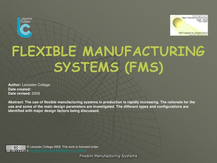 FLEXIBLE MANUFACTURING        SYSTEMS (FMS) Author: Leicester College Date created: Date revised: 2009  Abstract: The use ...