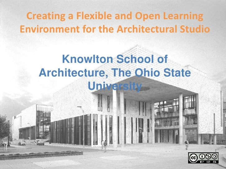 Creating a Flexible and Open Learning Environment for the Architectural Studio<br />Knowlton School of Architecture, The O...