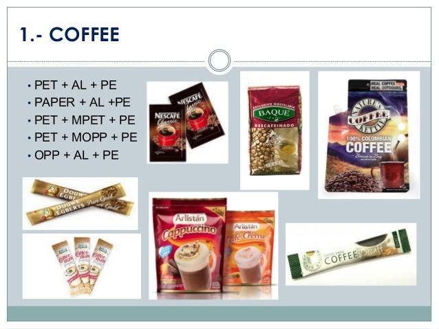 1.- COFFEE • PET + AL + PE  • PAPER + AL +PE • PET + MPET + PE  • PET + MOPP + PE • OPP + AL + PE