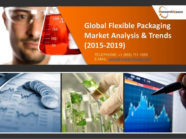 Global Flexible Packaging Market Analysis & Trends (2015-2019) TELEPHONE: +1 (855) 711-1555 E-MAIL: sales@researchbeam.com