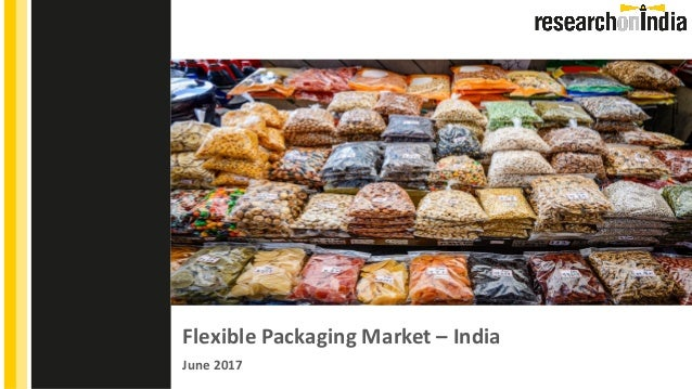 Flexible Packaging Market – India June 2017 Insert Cover Image using Slide Master View Do not change the aspect ratio or d...