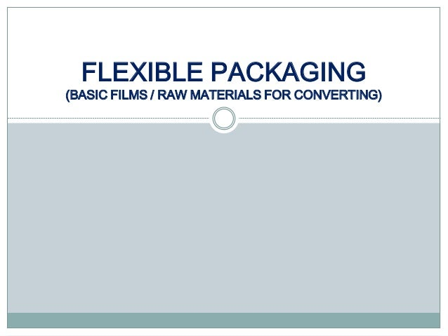 FLEXIBLE PACKAGING (BASIC FILMS / RAW MATERIALS FOR CONVERTING)