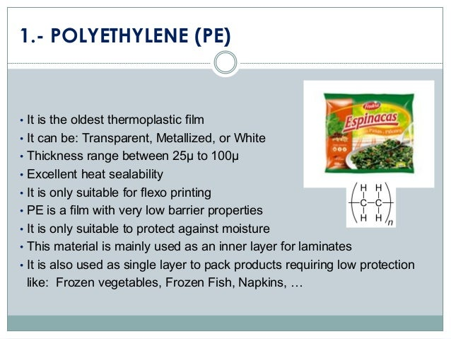 1.- POLYETHYLENE (PE) • It is the oldest thermoplastic film • It can be: Transparent, Metallized, or White • Thickness ran...