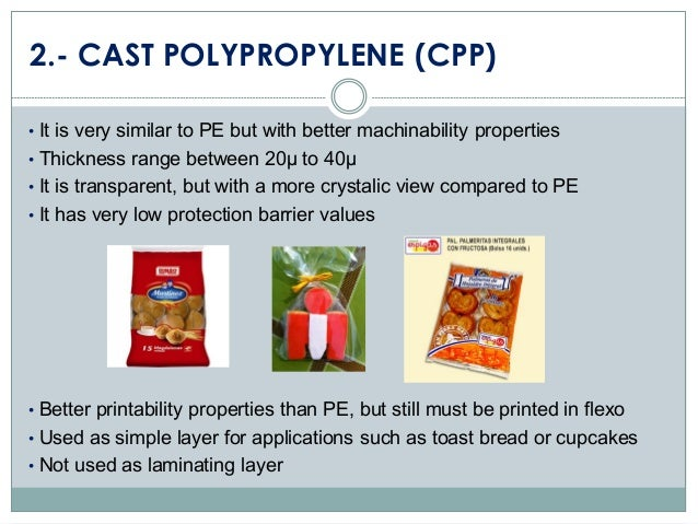 2.- CAST POLYPROPYLENE (CPP) • It is very similar to PE but with better machinability properties • Thickness range between...
