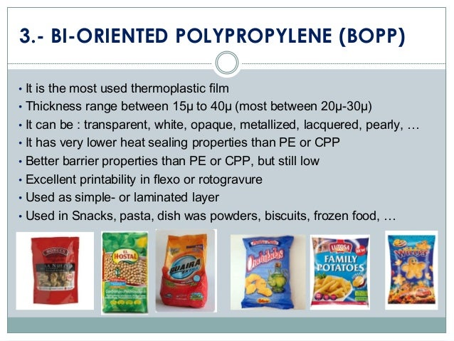 3.- BI-ORIENTED POLYPROPYLENE (BOPP) • It is the most used thermoplastic film • Thickness range between 15µ to 40µ (most b...