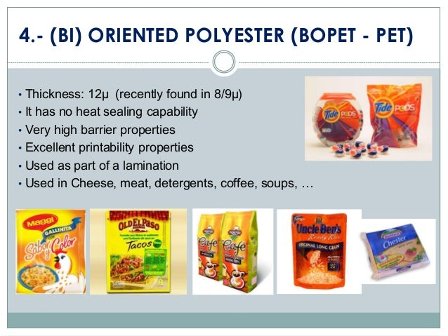 4.- (BI) ORIENTED POLYESTER (BOPET - PET) • Thickness: 12µ (recently found in 8/9µ) • It has no heat sealing capability • ...
