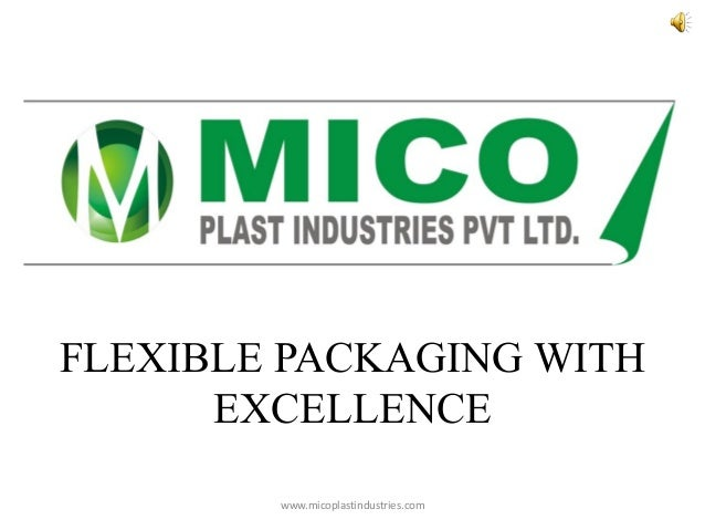 FLEXIBLE PACKAGING WITH EXCELLENCE www.micoplastindustries.com