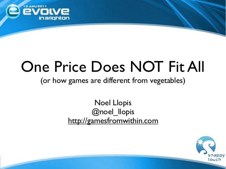 One Price Does NOT Fit All  (or how games are different from vegetables)                   Noel Llopis                  @n...