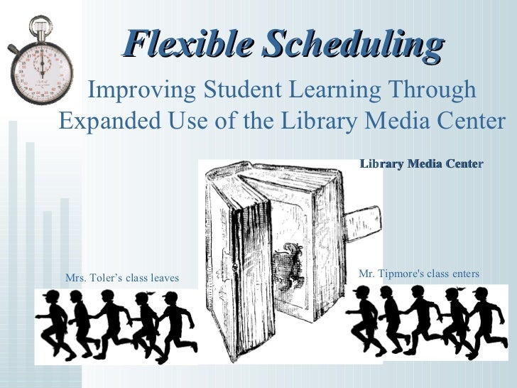 Flexible Scheduling  Improving Student Learning ThroughExpanded Use of the Library Media Center                           ...