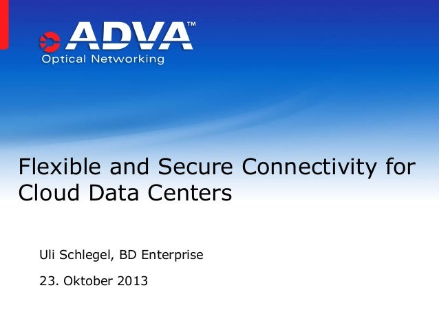 Flexible and Secure Connectivity for Cloud Data Centers Uli Schlegel, BD Enterprise 23. Oktober 2013
