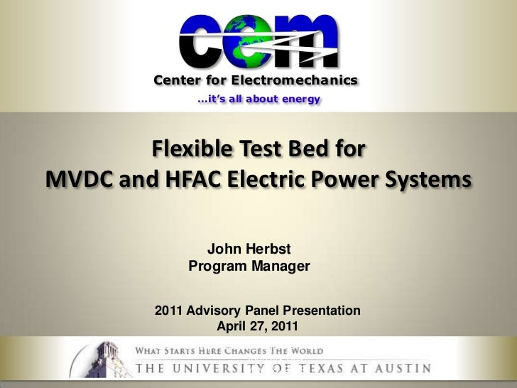 Flexible Test Bed for MVDC and HFAC Electric Power Systems<br />John Herbst<br />Program Manager<br />2011 Advisory Panel ...