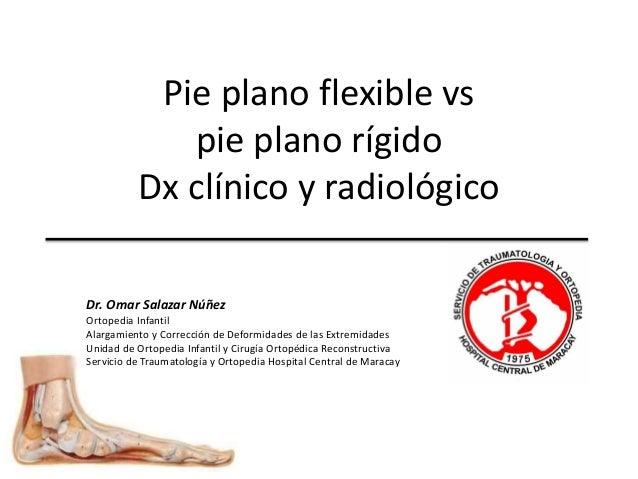 Pie plano flexible vs pie plano rígido Dx clínico y radiológico Dr. Omar Salazar Núñez Ortopedia Infantil Alargamiento y C...
