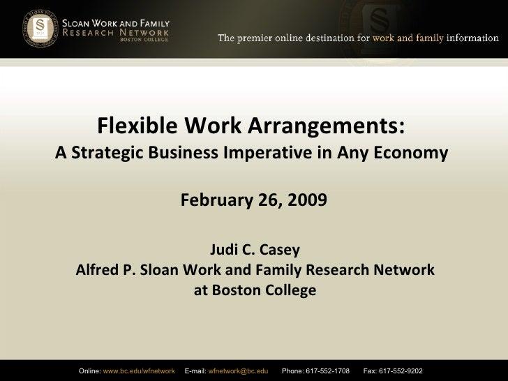 Flexible Work Arrangements:  A Strategic Business Imperative in Any Economy  February 26, 2009 Judi C. Casey Alfred P. Slo...