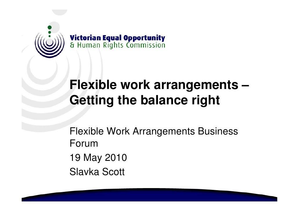 Flexible work arrangements – Getting the balance right  Flexible Work Arrangements Business Forum 19 May 2010 Slavka Scott
