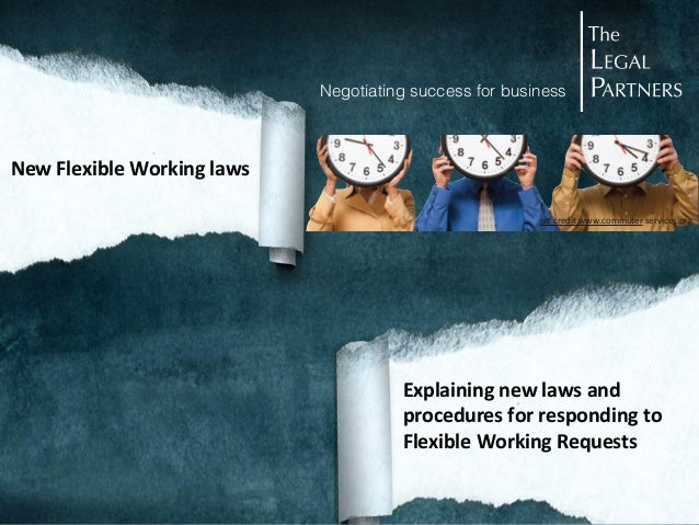 Explaining  new  laws  and   procedures  for  responding  to   Flexible  Working  Requests New  Flex...