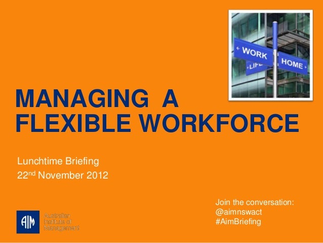 MANAGING AFLEXIBLE WORKFORCELunchtime Briefing22nd November 2012                     Join the conversation:               ...