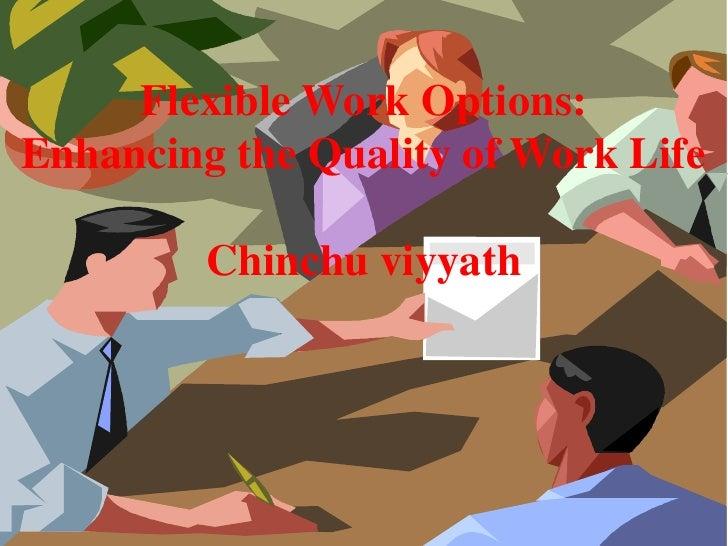 Flexible Work Options:Enhancing the Quality of Work Life         Chinchu viyyath