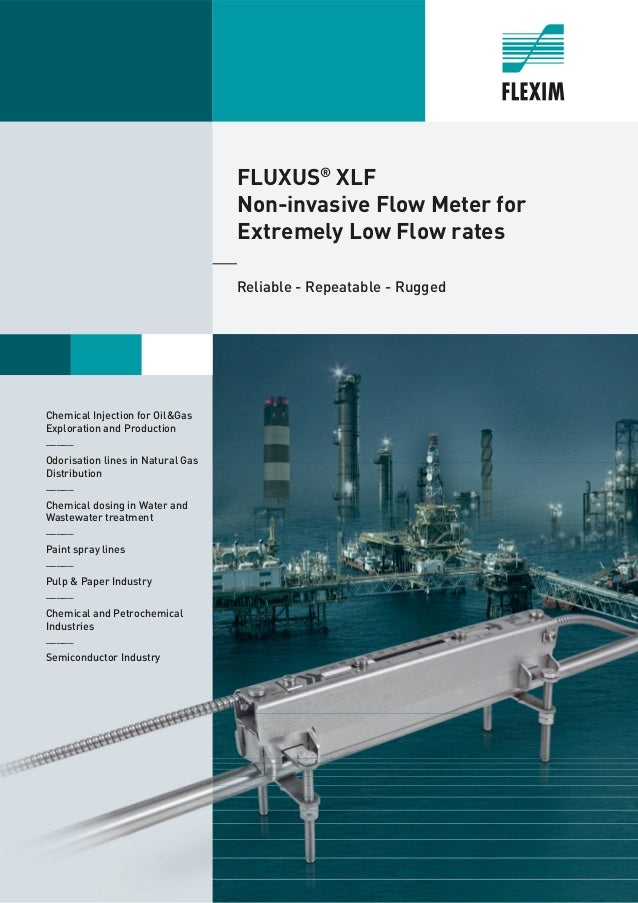 FLUXUS® XLF Non-invasive Flow Meter for Extremely Low Flow rates Reliable - Repeatable - Rugged Chemical Injection for Oil...