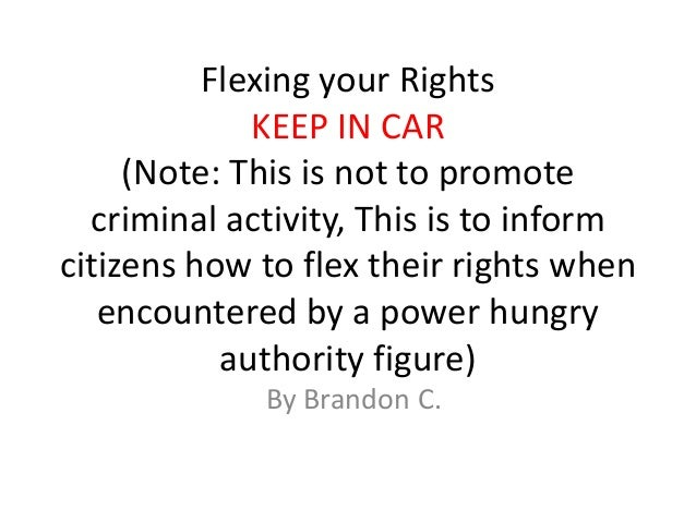 Flexing your Rights             KEEP IN CAR     (Note: This is not to promote  criminal activity, This is to informcitizen...