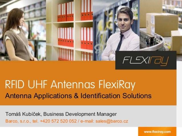RFID UHF Antennas FlexiRay Antenna Applications & Identification Solutions Tomáš Kubíček, Business Development Manager Bar...