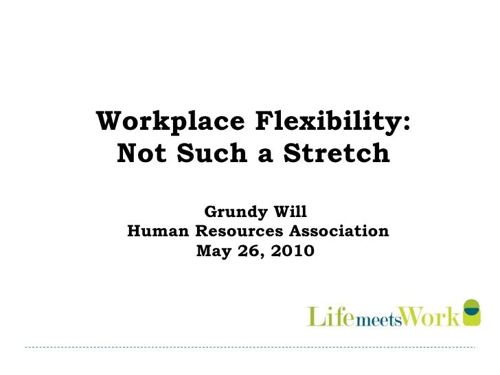 Workplace Flexibility:  Not Such a Stretch  Grundy Will  Human Resources Association May 26, 2010