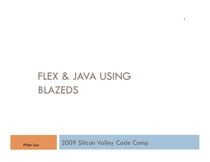 1            FLEX & JAVA USING        BLAZEDS    Hien Luu   2009 Silicon Valley Code Camp