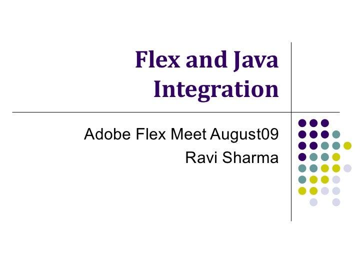 Flex and Java Integration Adobe Flex Meet August09 Ravi Sharma