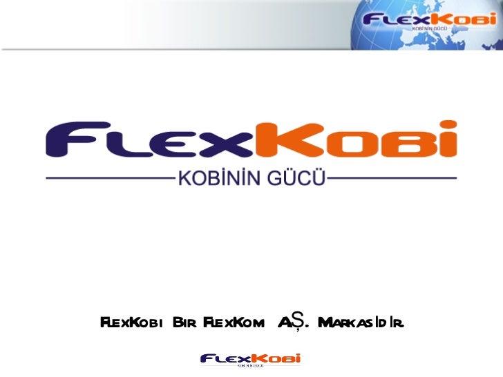 FlexKobi Bir FlexKom AŞ. Markasıd ır.                      .