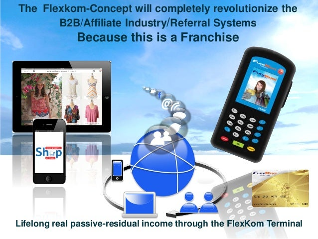 The Flexkom-Concept will completely revolutionize the       B2B/Affiliate Industry/Referral Systems              Because t...