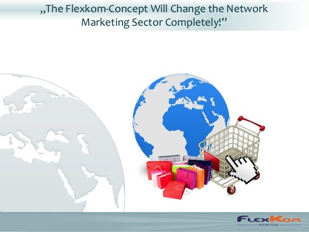 """""""The Flexkom-Concept Will Change the Network        Marketing Sector Completely!"""""""