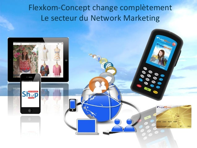 Flexkom-Concept change complètement    Le secteur du Network Marketing                f                    @