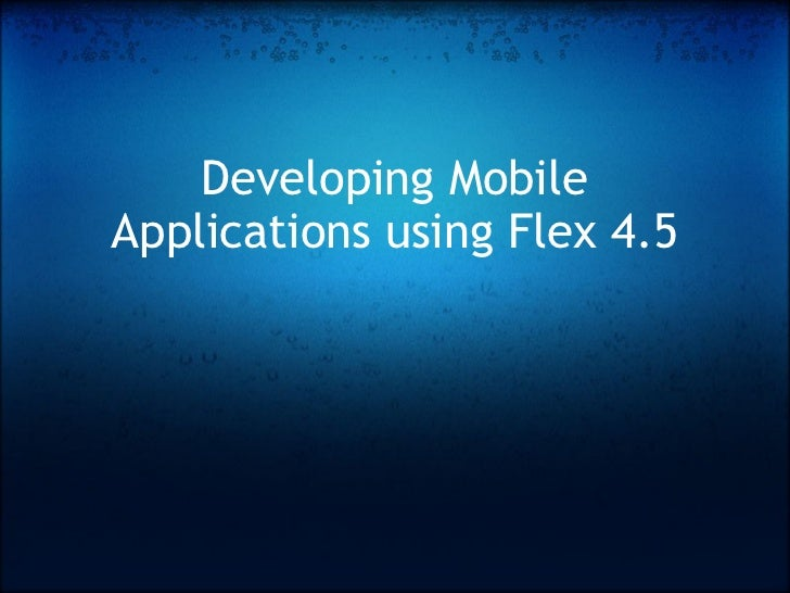 Developing Mobile Applications using Flex 4.5